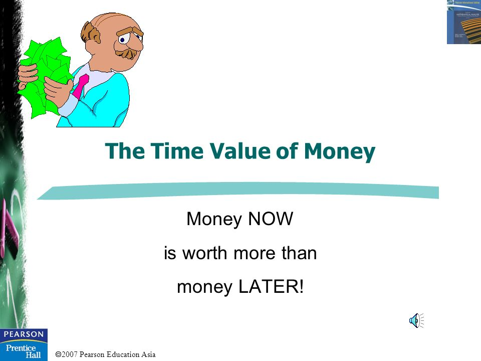 Money NOW is worth more than money LATER!