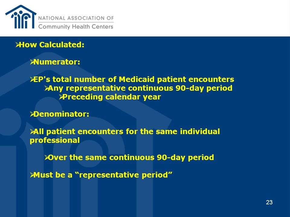 How Calculated: Numerator: EP s total number of Medicaid patient encounters. Any representative continuous 90-day period.