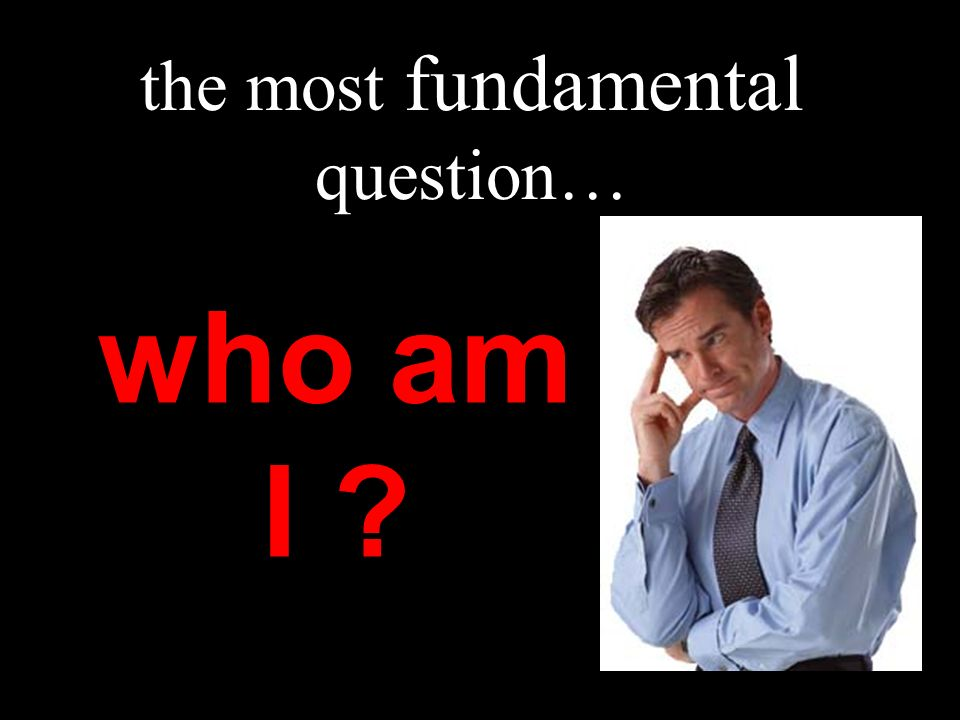 the most fundamental question…