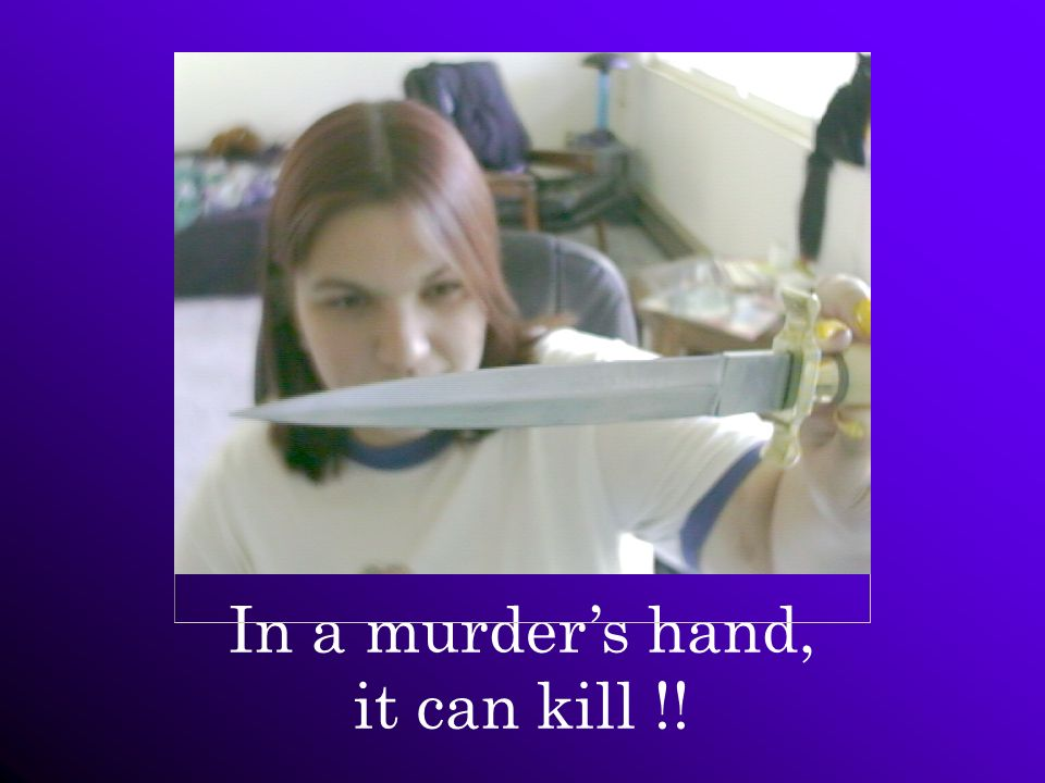 In a murder's hand, it can kill !!