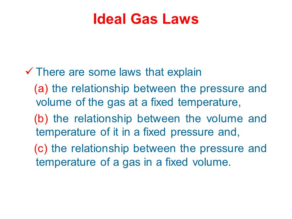 Ideal Gas Laws There are some laws that explain