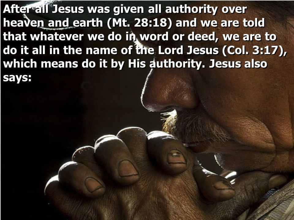 After all Jesus was given all authority over heaven and earth (Mt