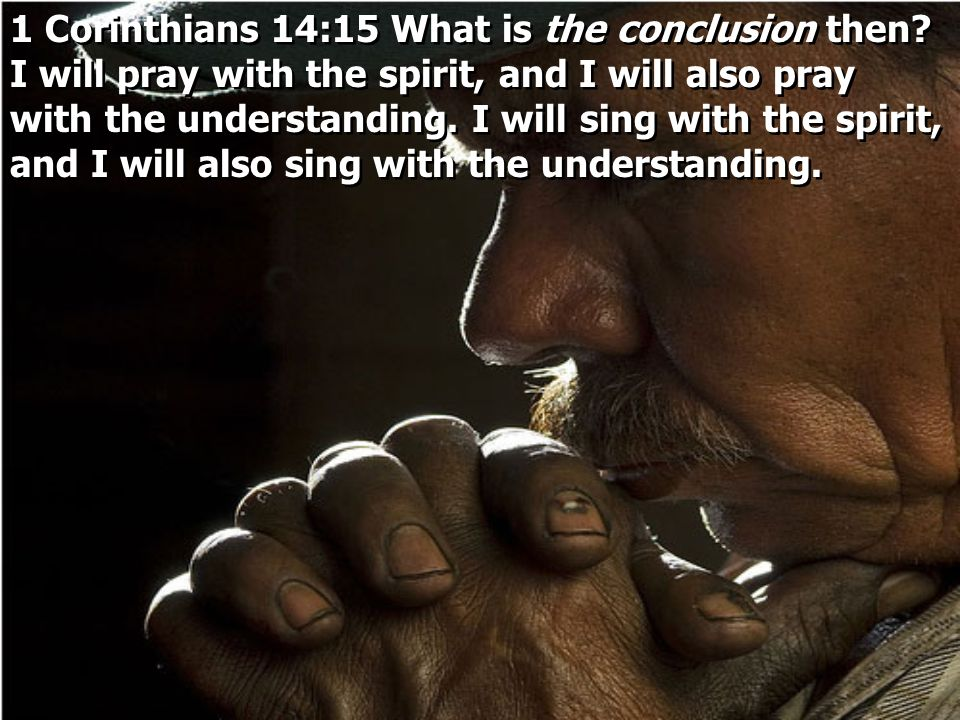 1 Corinthians 14:15 What is the conclusion then
