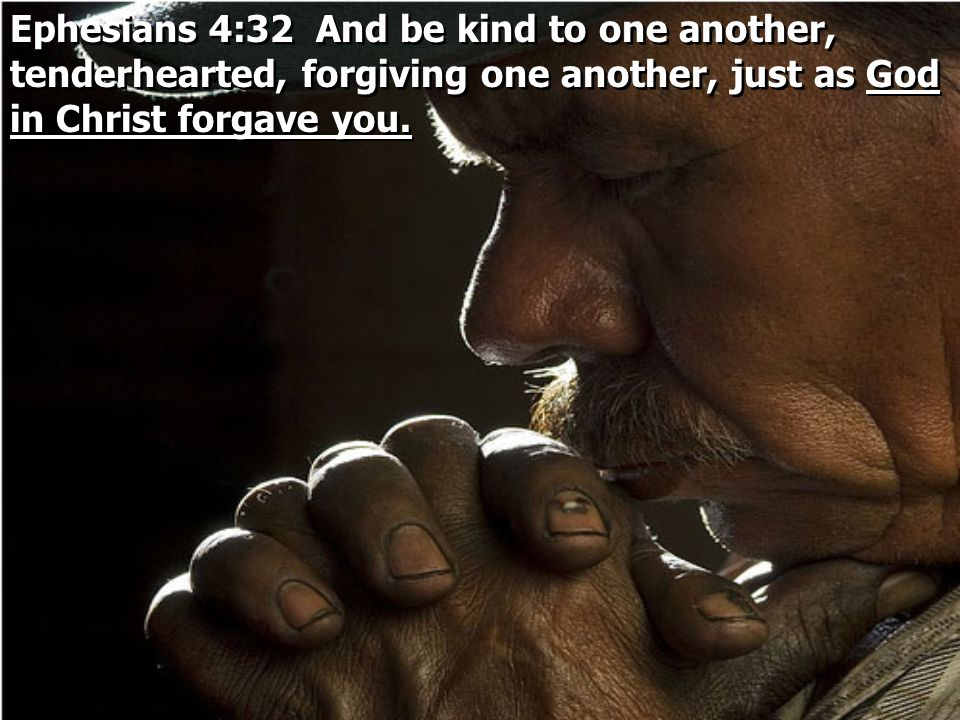 Ephesians 4:32 And be kind to one another, tenderhearted, forgiving one another, just as God in Christ forgave you.