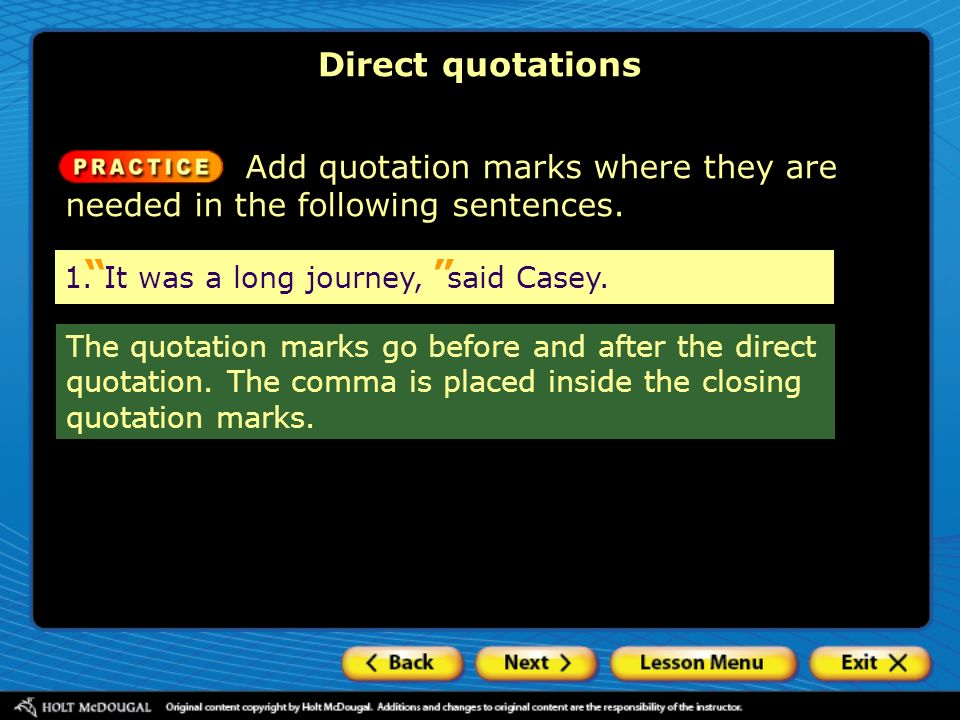 Direct quotations Add quotation marks where they are needed in the following sentences. 1. It was a long journey, said Casey.
