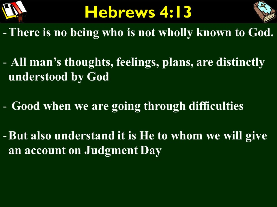 Hebrews 4:13 There is no being who is not wholly known to God.