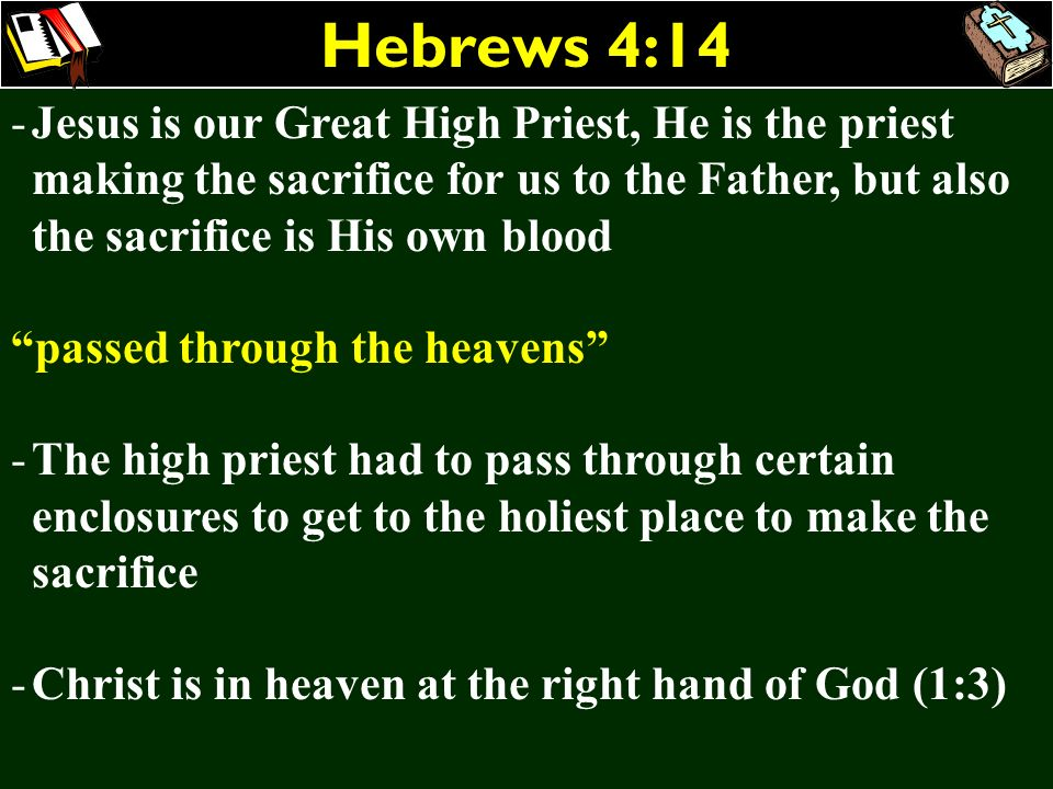 Hebrews 4:14 Jesus is our Great High Priest, He is the priest making the sacrifice for us to the Father, but also the sacrifice is His own blood.