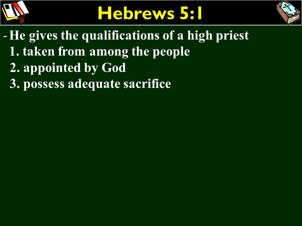 Hebrews 5:1 He gives the qualifications of a high priest