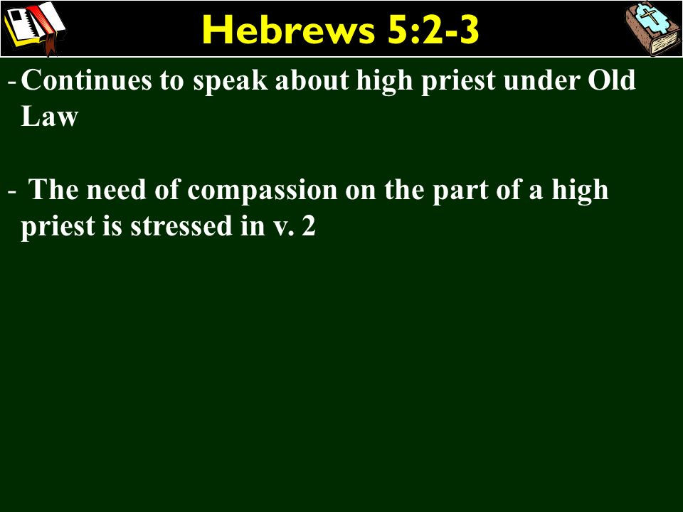 Hebrews 5:2-3 Continues to speak about high priest under Old Law