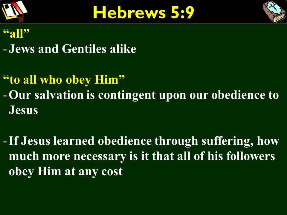 Hebrews 5:9 all Jews and Gentiles alike to all who obey Him