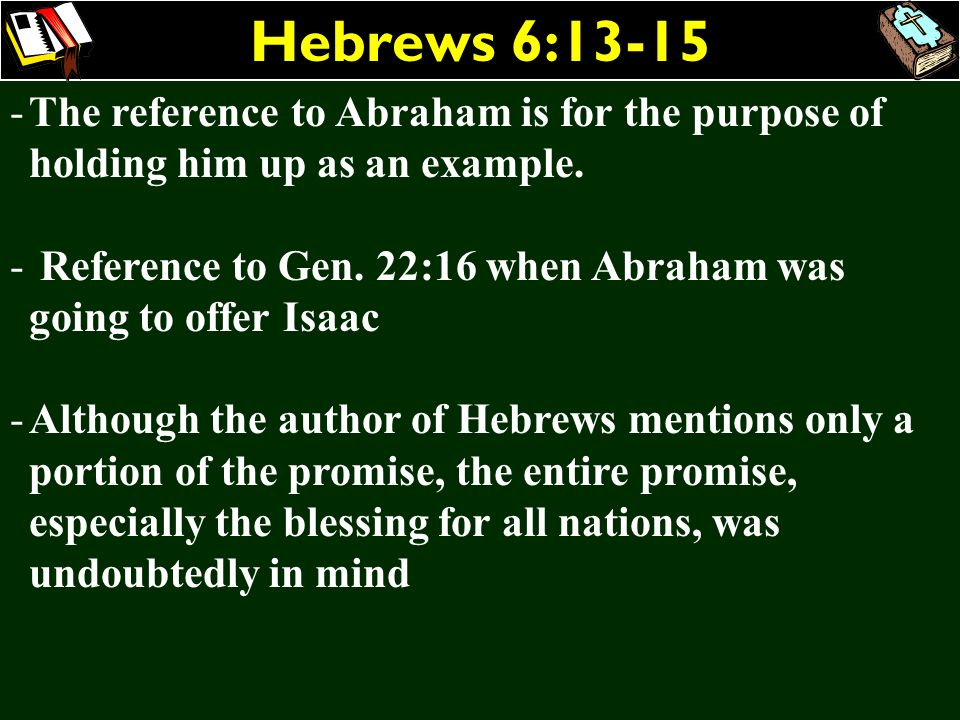 Hebrews 6:13-15 The reference to Abraham is for the purpose of holding him up as an example.