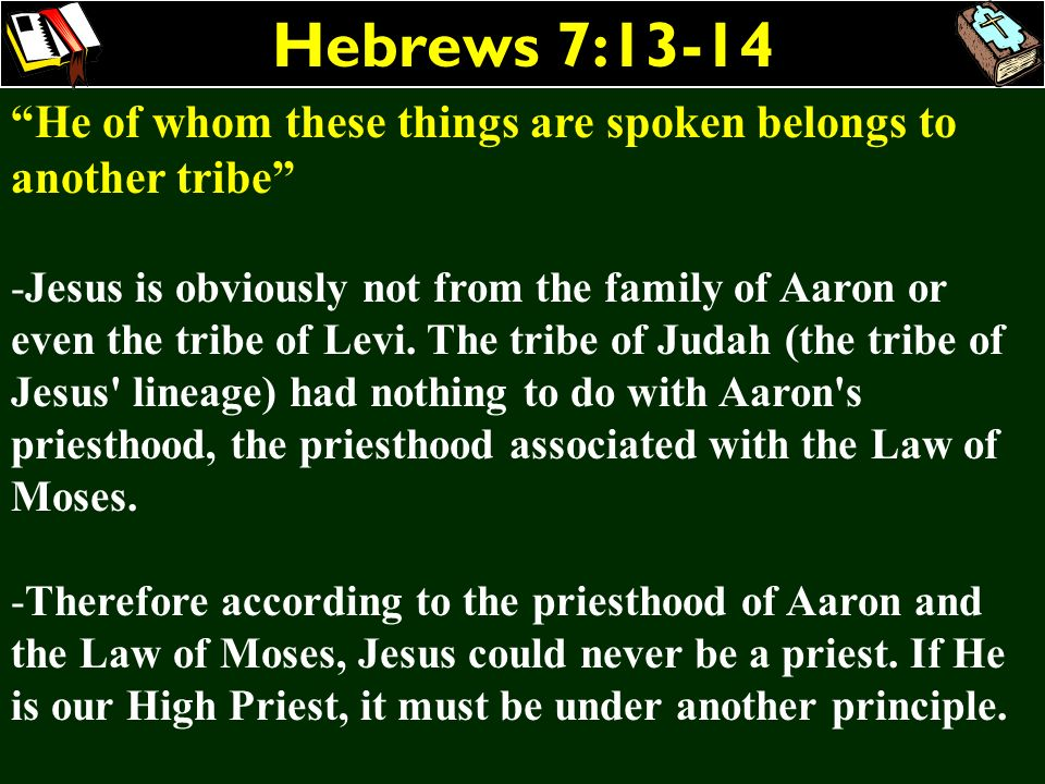 Hebrews 7:13-14 He of whom these things are spoken belongs to another tribe
