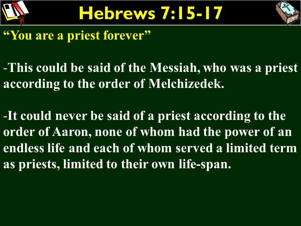 Hebrews 7:15-17 You are a priest forever