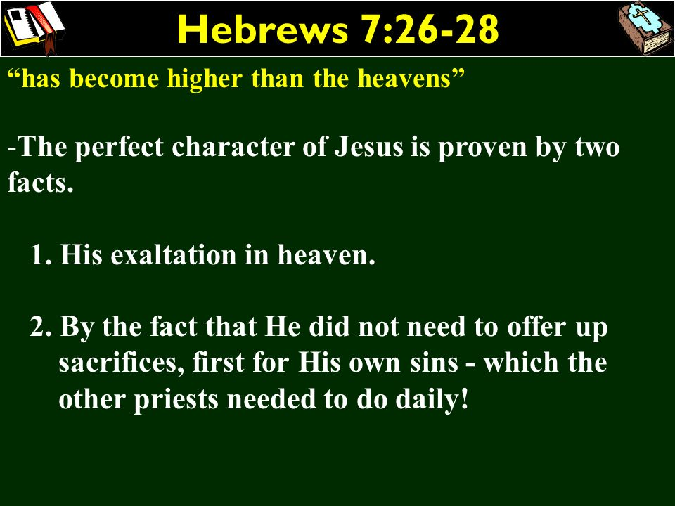 Hebrews 7:26-28 The perfect character of Jesus is proven by two facts.