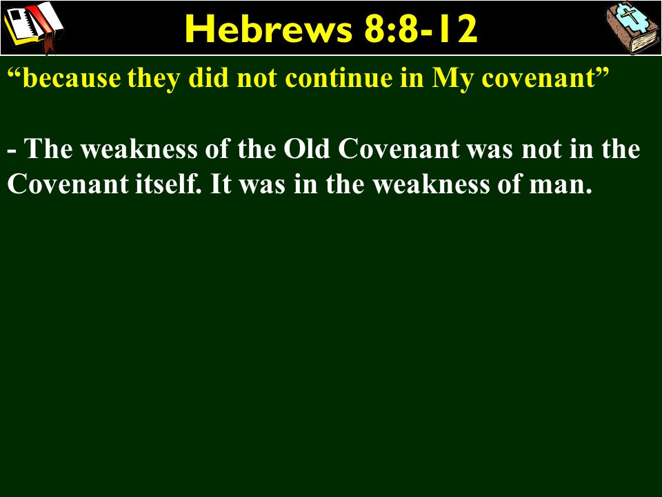 Hebrews 8:8-12 because they did not continue in My covenant