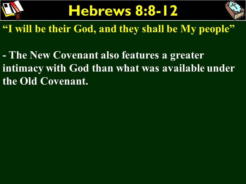 Hebrews 8:8-12 I will be their God, and they shall be My people