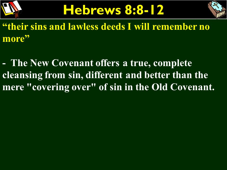 Hebrews 8:8-12 their sins and lawless deeds I will remember no more