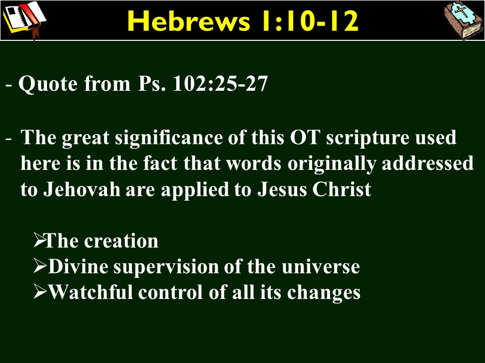 Hebrews 1:10-12 Quote from Ps. 102:25-27