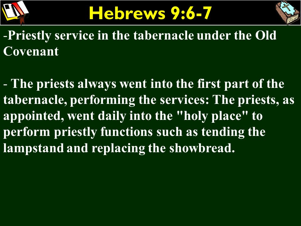 Hebrews 9:6-7 Priestly service in the tabernacle under the Old Covenant.