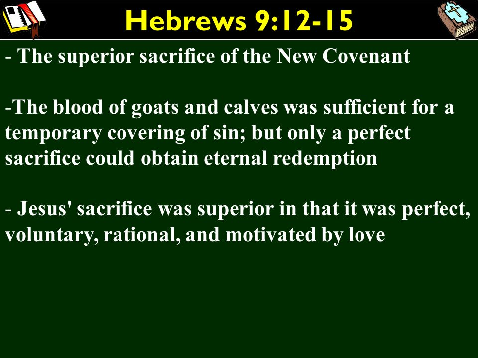 Hebrews 9:12-15 The superior sacrifice of the New Covenant