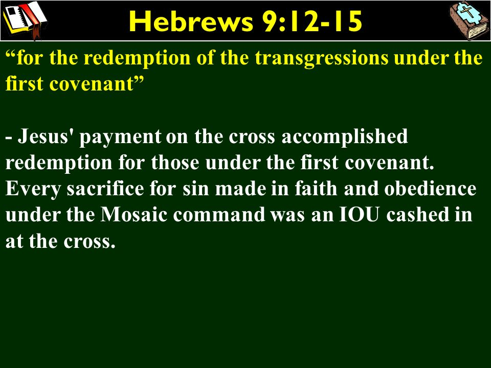 Hebrews 9:12-15 for the redemption of the transgressions under the first covenant