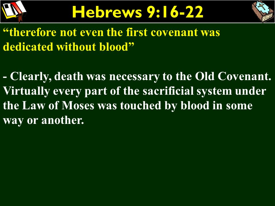 Hebrews 9:16-22 therefore not even the first covenant was dedicated without blood
