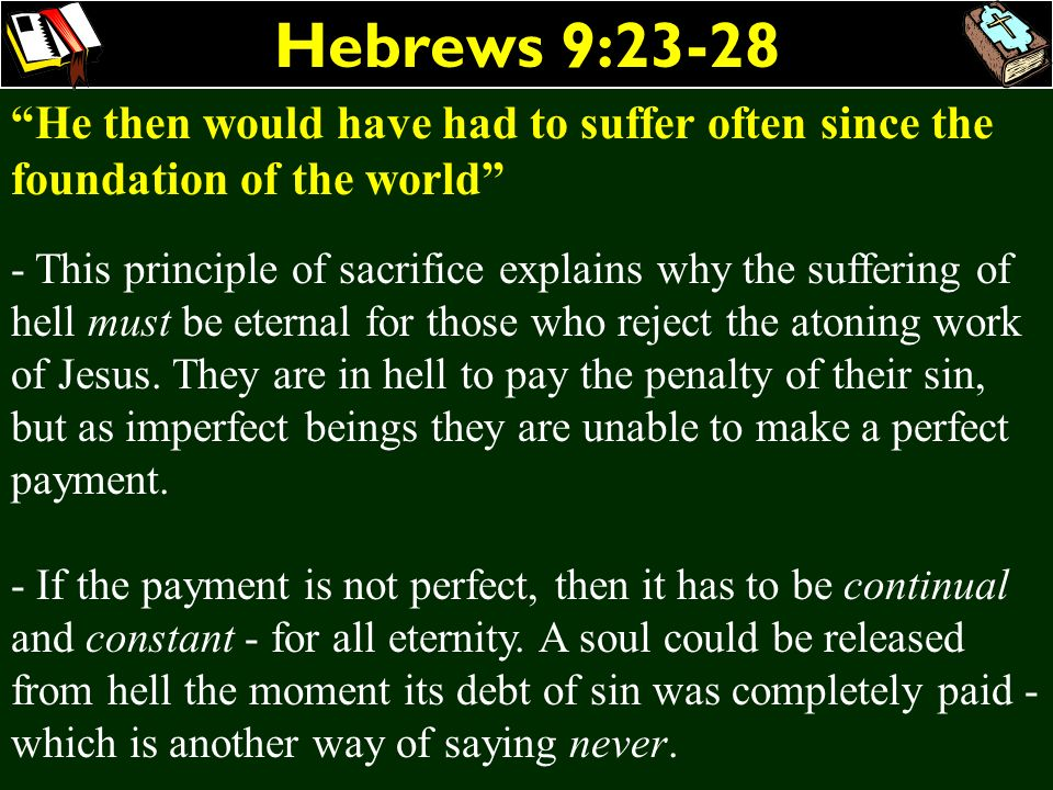 Hebrews 9:23-28 He then would have had to suffer often since the foundation of the world