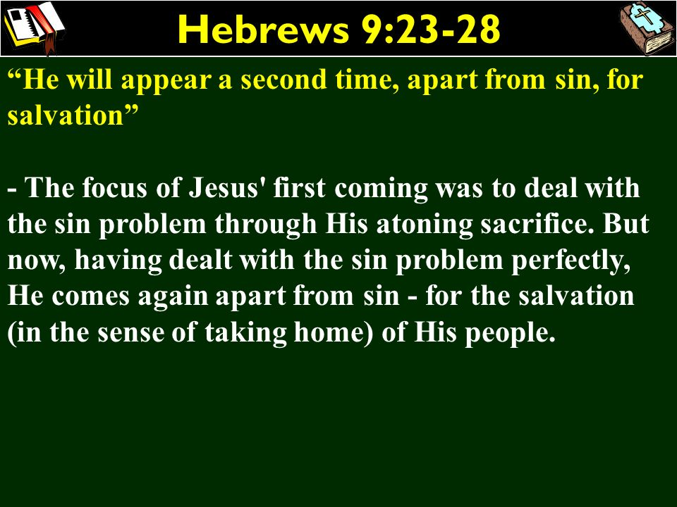 Hebrews 9:23-28 He will appear a second time, apart from sin, for salvation