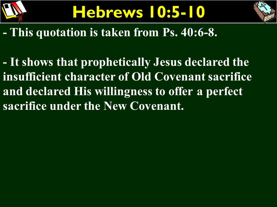 Hebrews 10: This quotation is taken from Ps. 40:6-8.