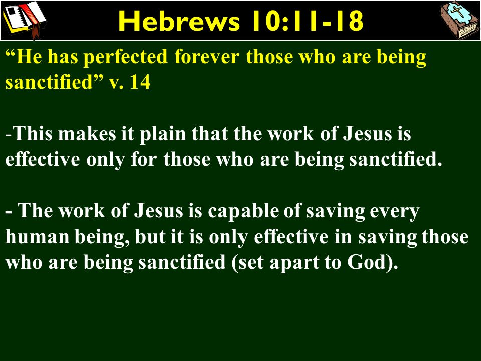 Hebrews 10:11-18 He has perfected forever those who are being sanctified v. 14.