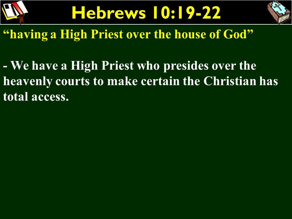 Hebrews 10:19-22 having a High Priest over the house of God