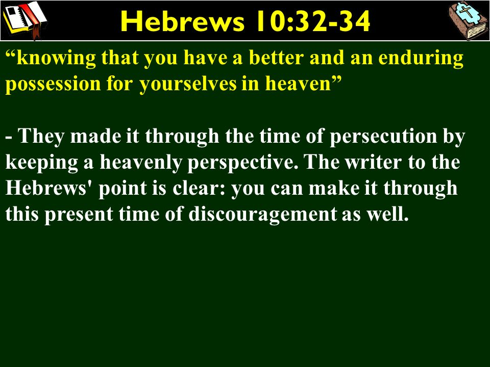 Hebrews 10:32-34 knowing that you have a better and an enduring possession for yourselves in heaven
