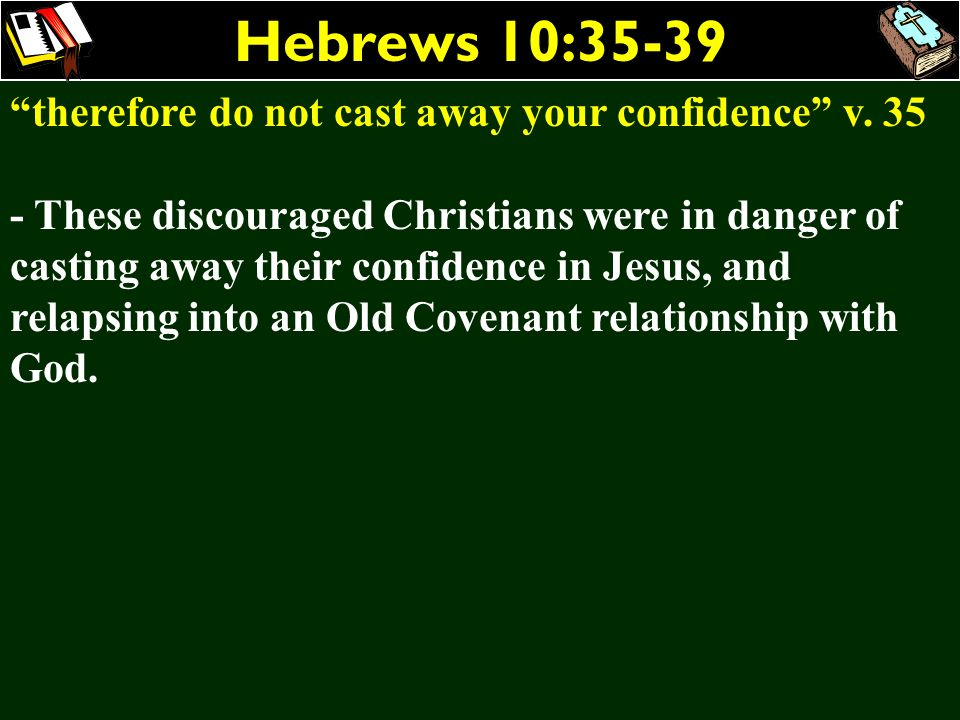 Hebrews 10:35-39 therefore do not cast away your confidence v. 35