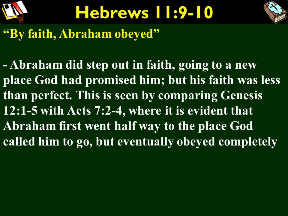 Hebrews 11:9-10 By faith, Abraham obeyed