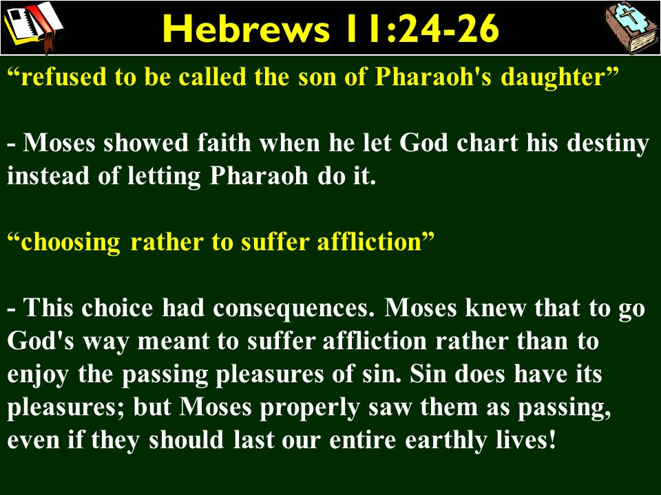 Hebrews 11:24-26 refused to be called the son of Pharaoh s daughter