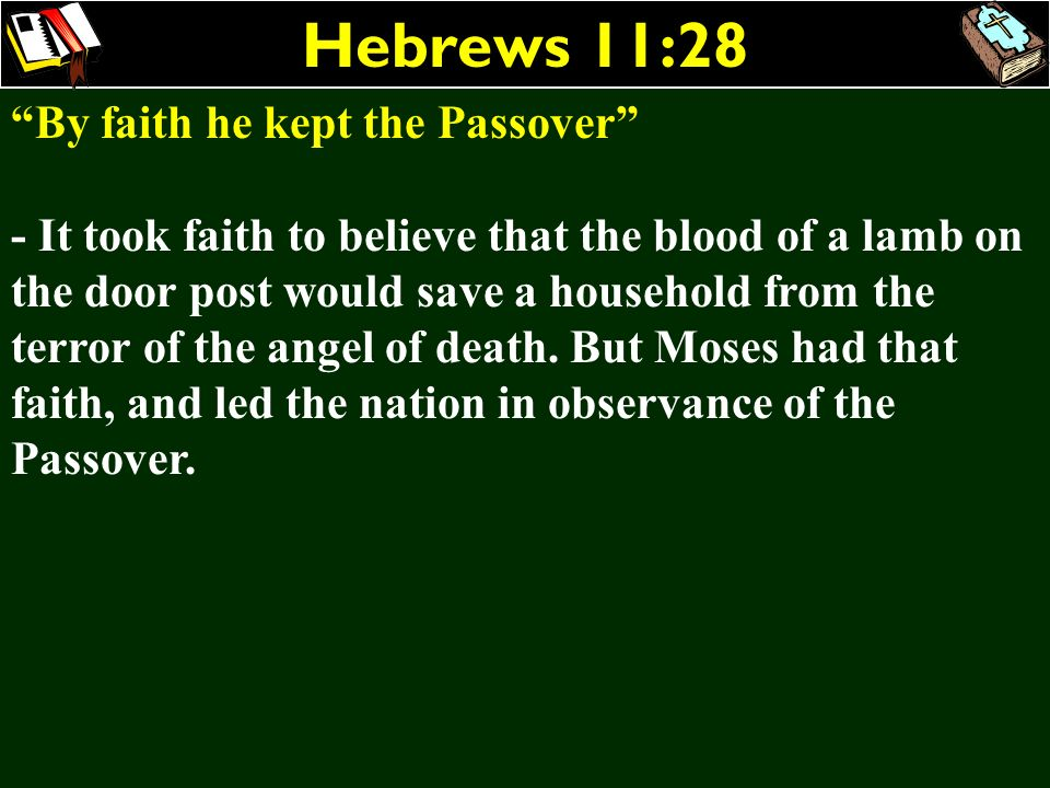 Hebrews 11:28 By faith he kept the Passover