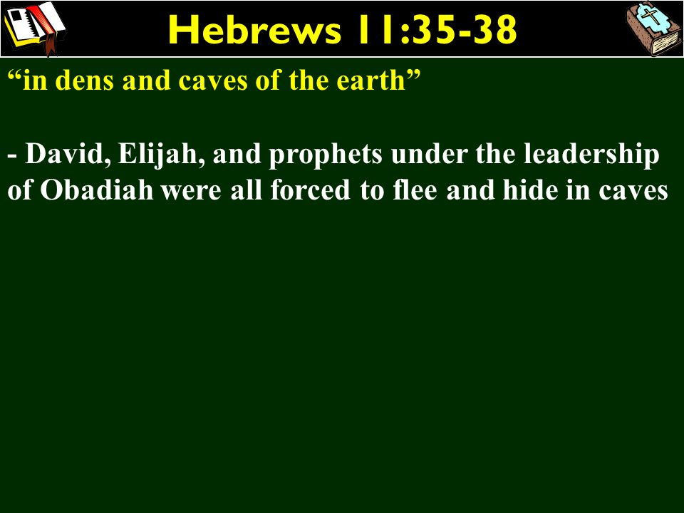 Hebrews 11:35-38 in dens and caves of the earth