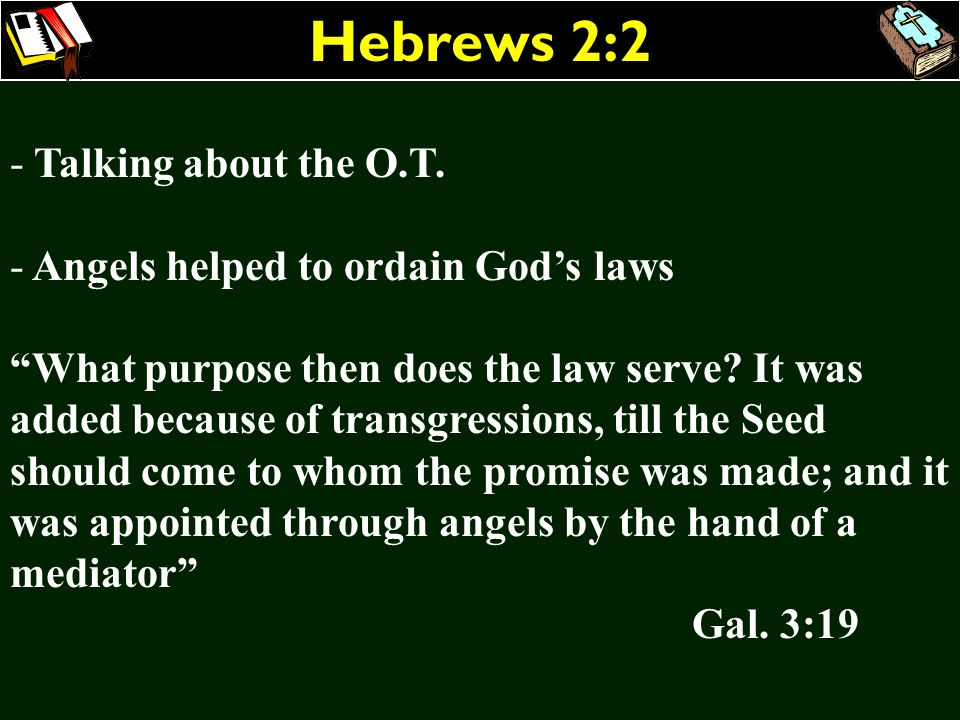 Hebrews 2:2 Talking about the O.T. Angels helped to ordain God's laws