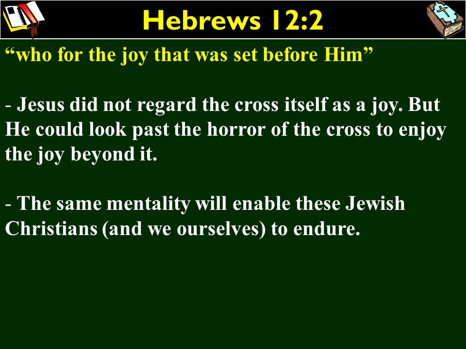 Hebrews 12:2 who for the joy that was set before Him