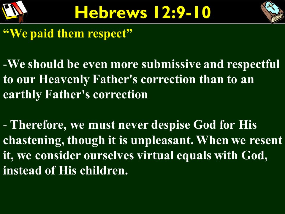 Hebrews 12:9-10 We paid them respect