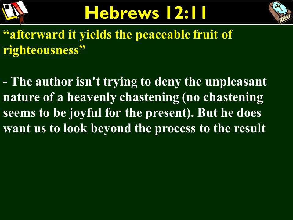 Hebrews 12:11 afterward it yields the peaceable fruit of righteousness