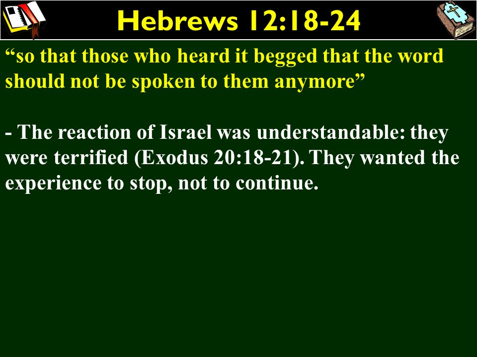Hebrews 12:18-24 so that those who heard it begged that the word should not be spoken to them anymore
