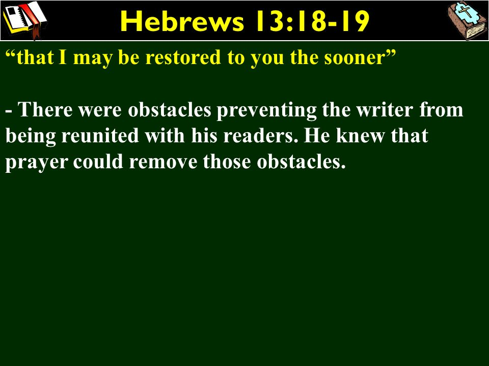 Hebrews 13:18-19 that I may be restored to you the sooner