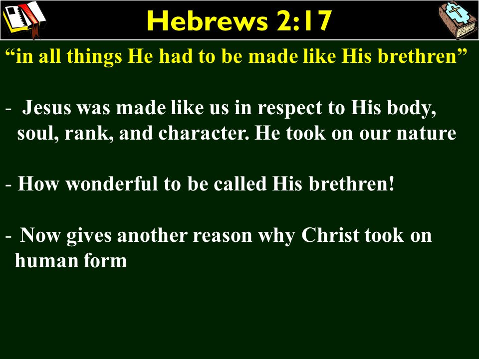 Hebrews 2:17 in all things He had to be made like His brethren