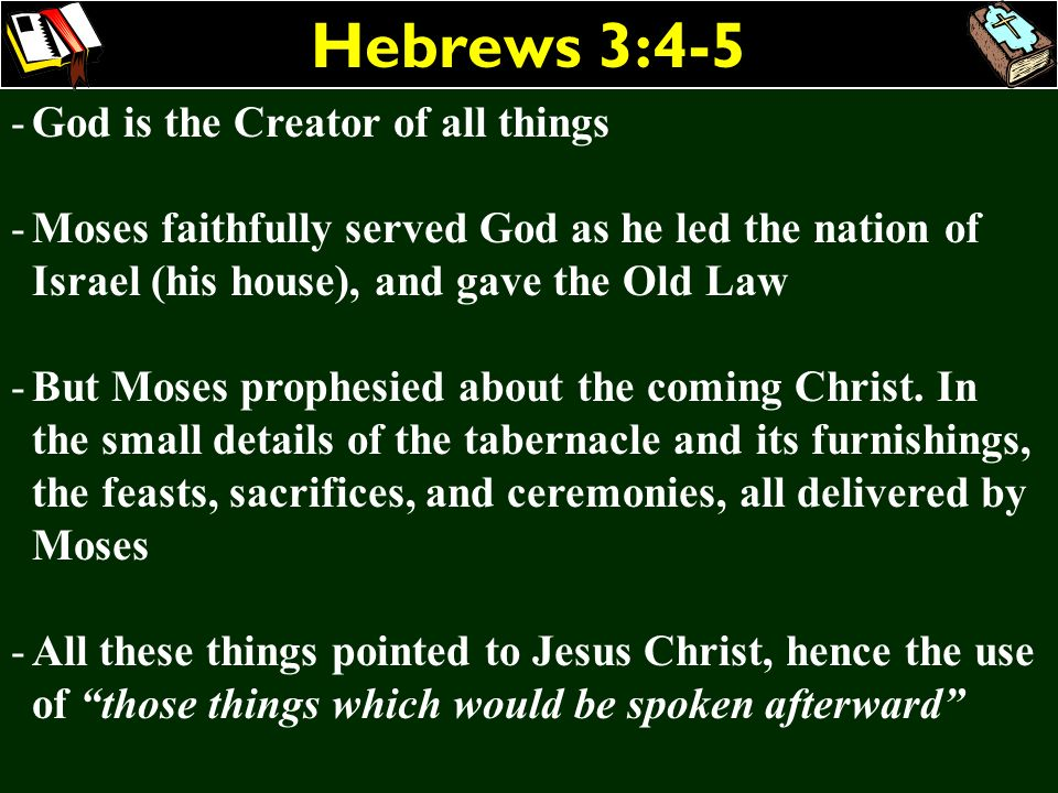 Hebrews 3:4-5 God is the Creator of all things