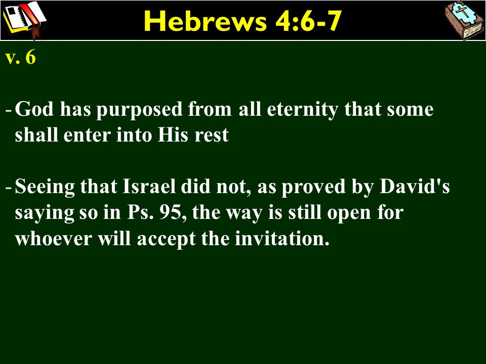 Hebrews 4:6-7 v. 6. God has purposed from all eternity that some shall enter into His rest.
