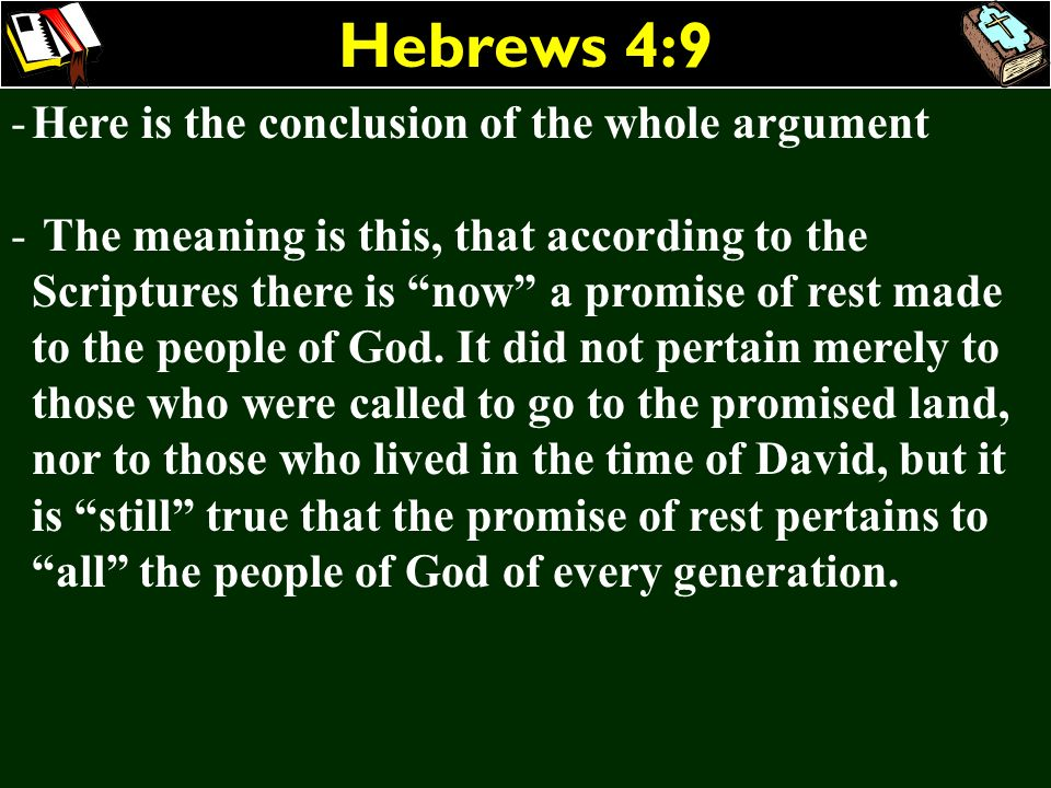 Hebrews 4:9 Here is the conclusion of the whole argument