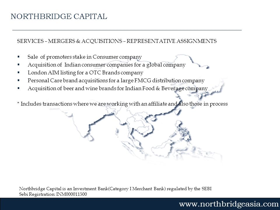 NORTHBRIDGE CAPITAL SERVICES – MERGERS & ACQUISITIONS – REPRESENTATIVE ASSIGNMENTS. Sale of promoters stake in Consumer company.