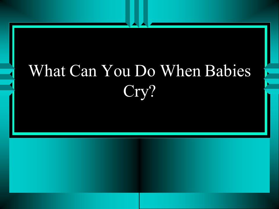 What Can You Do When Babies Cry
