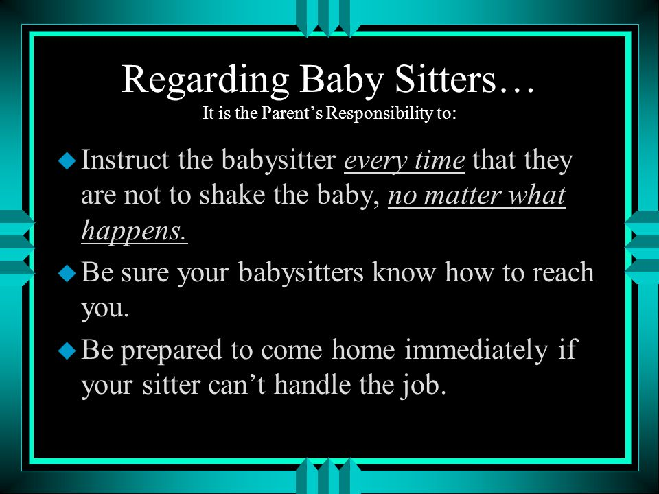Regarding Baby Sitters… It is the Parent's Responsibility to: